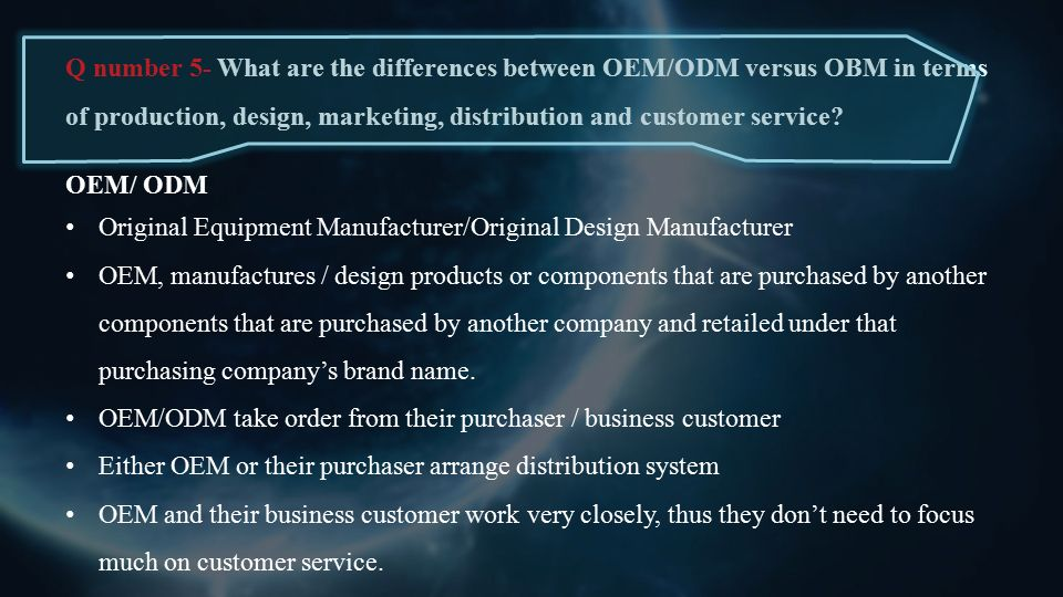 what are the differences between oem odm versus obm in terms of production design marketing distribu Requirement specification,write a report maximum 2500 words addressing the questions on your assigned case galanz case assignment questions 1 what were the order.