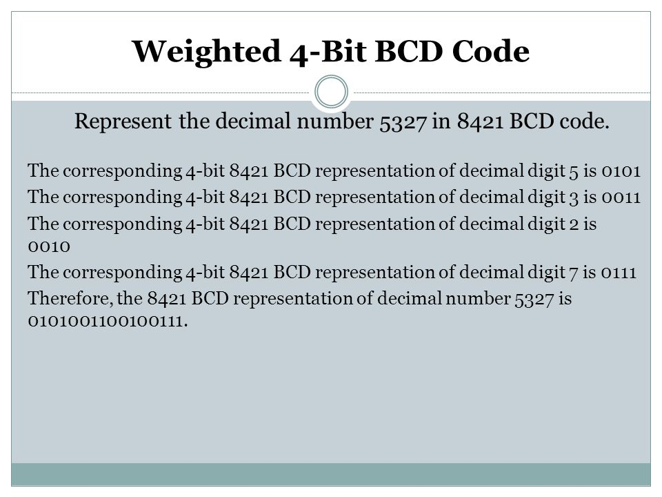 Weighted 4-Bit BCD Code Represent the decimal number 5327 in 8421 BCD code.