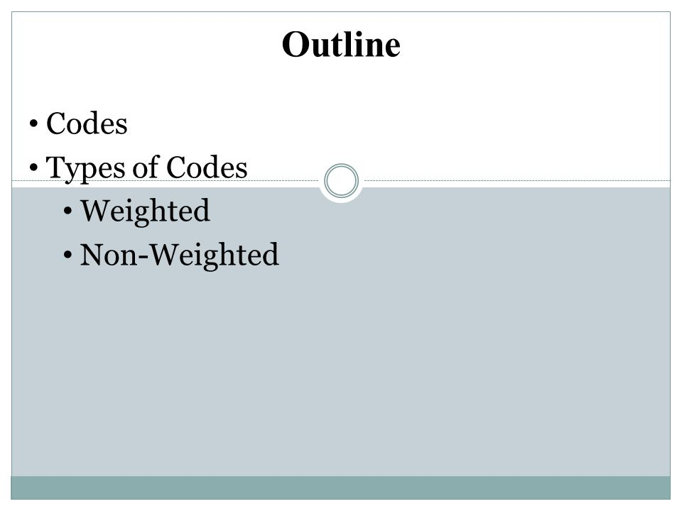 Outline Codes Types of Codes Weighted Non-Weighted