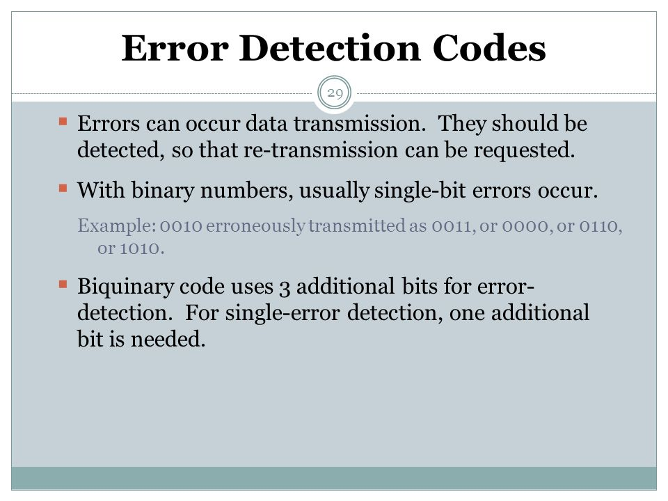 Error Detection Codes Errors can occur data transmission. They should be detected, so that re-transmission can be requested.