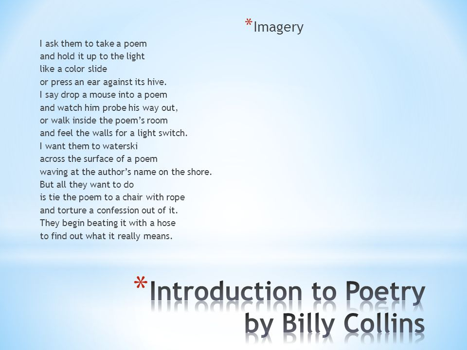 introduction to poetry by billy collins Analysis of introduction to poetry by billy collins name: institution: professor date of submission: an analysis of introduction to poetry by billy collins.