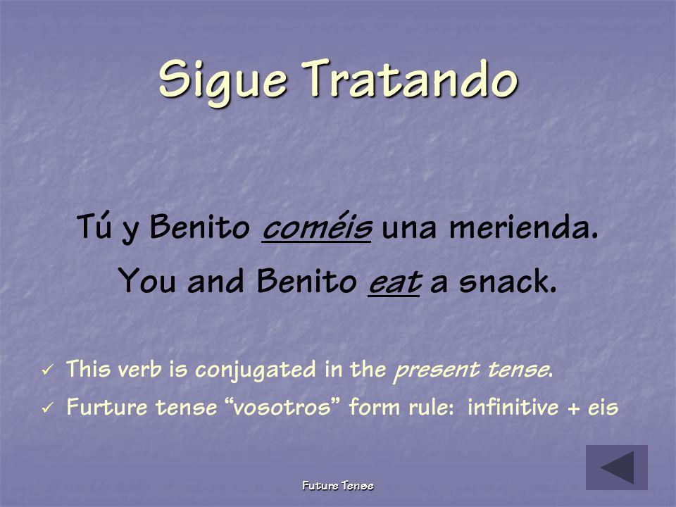 Sigue Tratando Tú y Benito coméis una merienda.