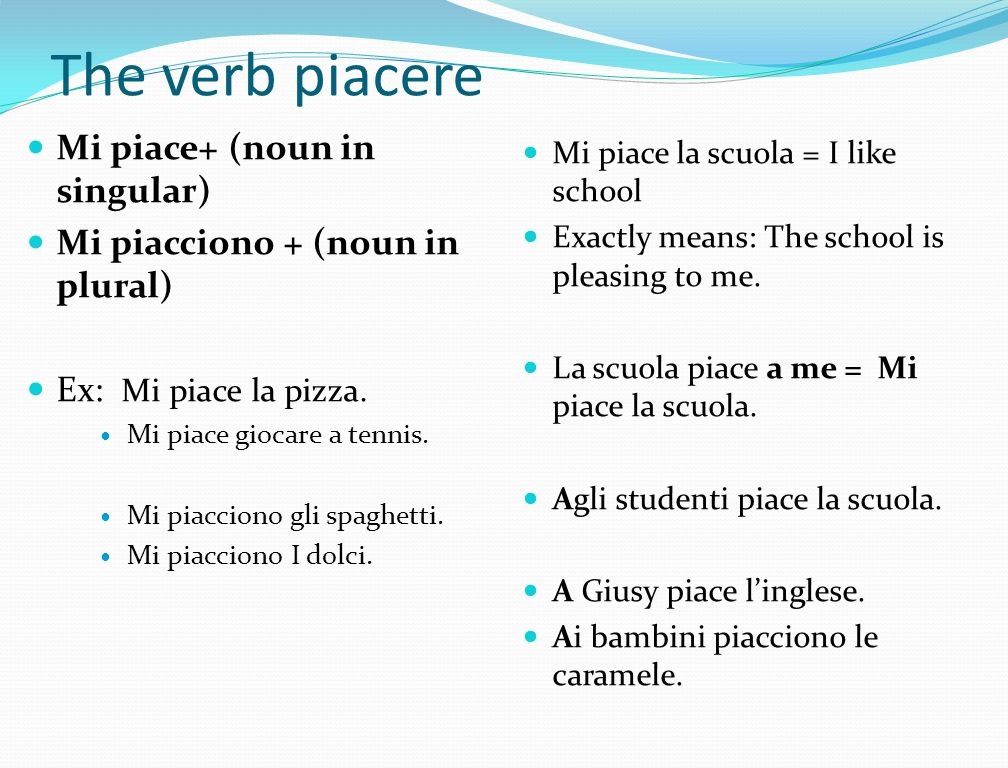 The verb piacere Mi piace+ (noun in singular)