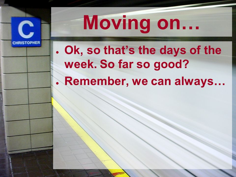 Moving on… Ok, so that's the days of the week. So far so good