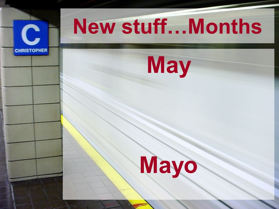 New stuff…Months May Mayo
