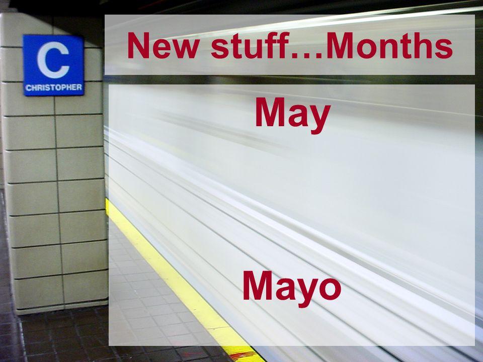 New stuff…Months May Mayo
