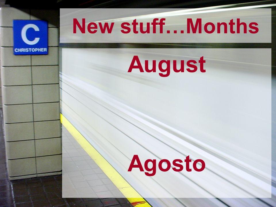 New stuff…Months August Agosto