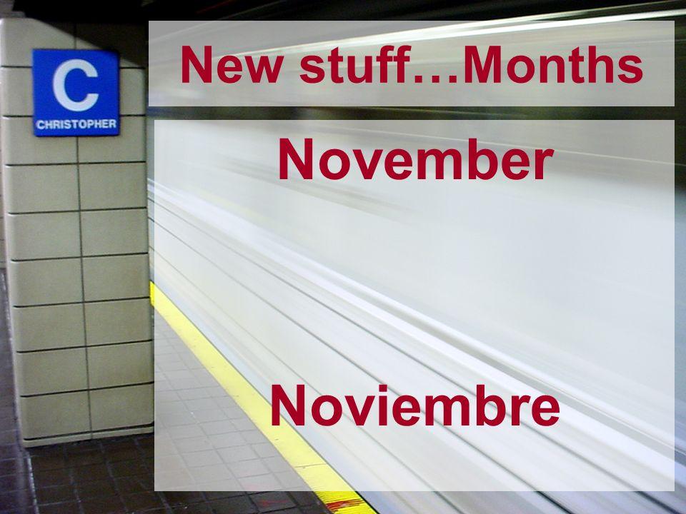 New stuff…Months November Noviembre