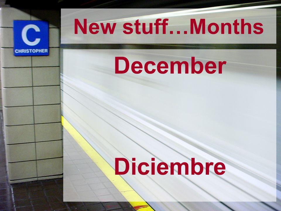 New stuff…Months December Diciembre