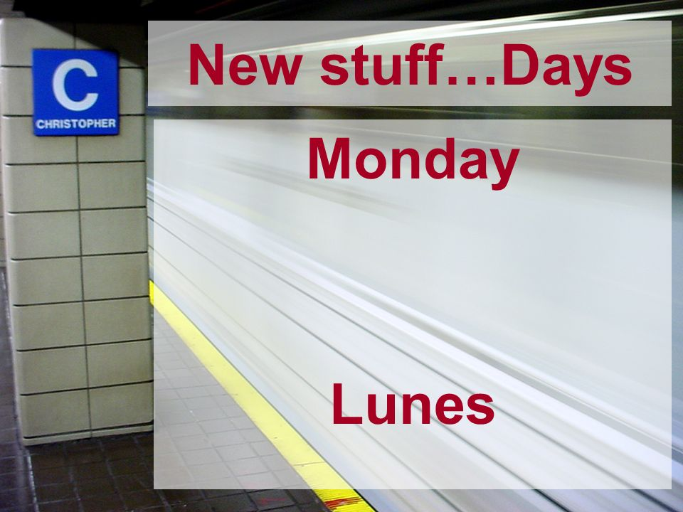 New stuff…Days Monday Lunes