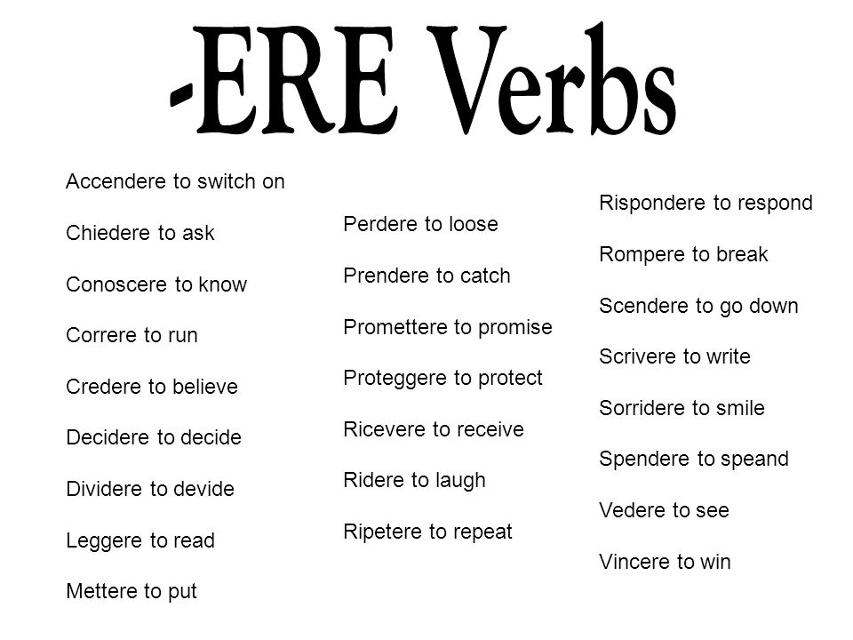 -ERE Verbs Accendere to switch on Rispondere to respond