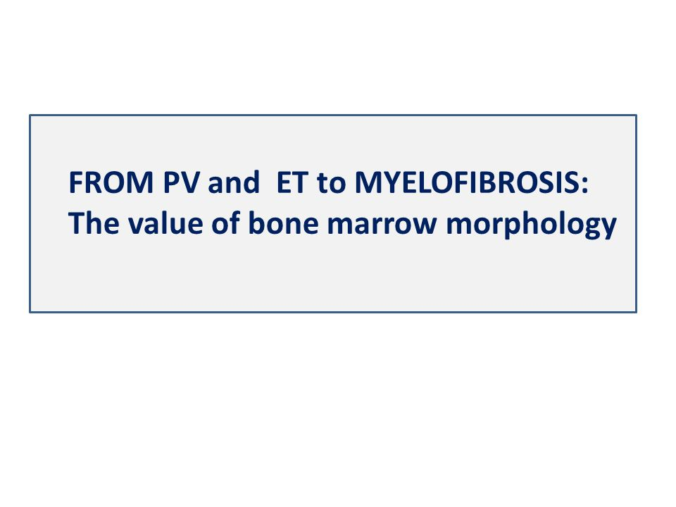 FROM PV and ET to MYELOFIBROSIS: