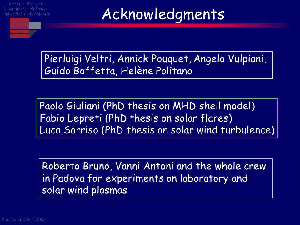 Acknowledgments Pierluigi Veltri, Annick Pouquet, Angelo Vulpiani,