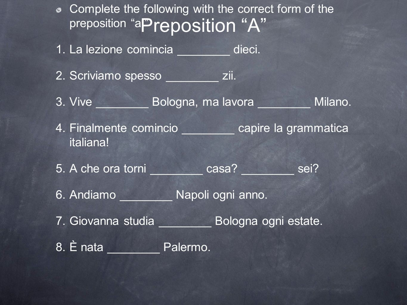 Preposition A Complete the following with the correct form of the preposition a. La lezione comincia ________ dieci.