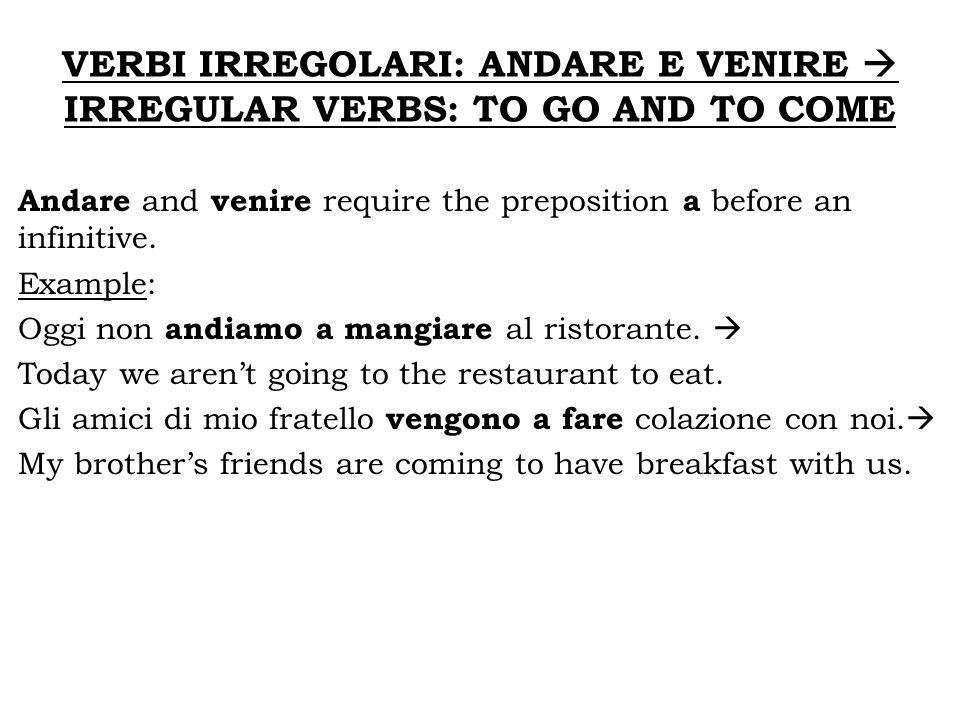 VERBI IRREGOLARI: ANDARE E VENIRE  IRREGULAR VERBS: TO GO AND TO COME