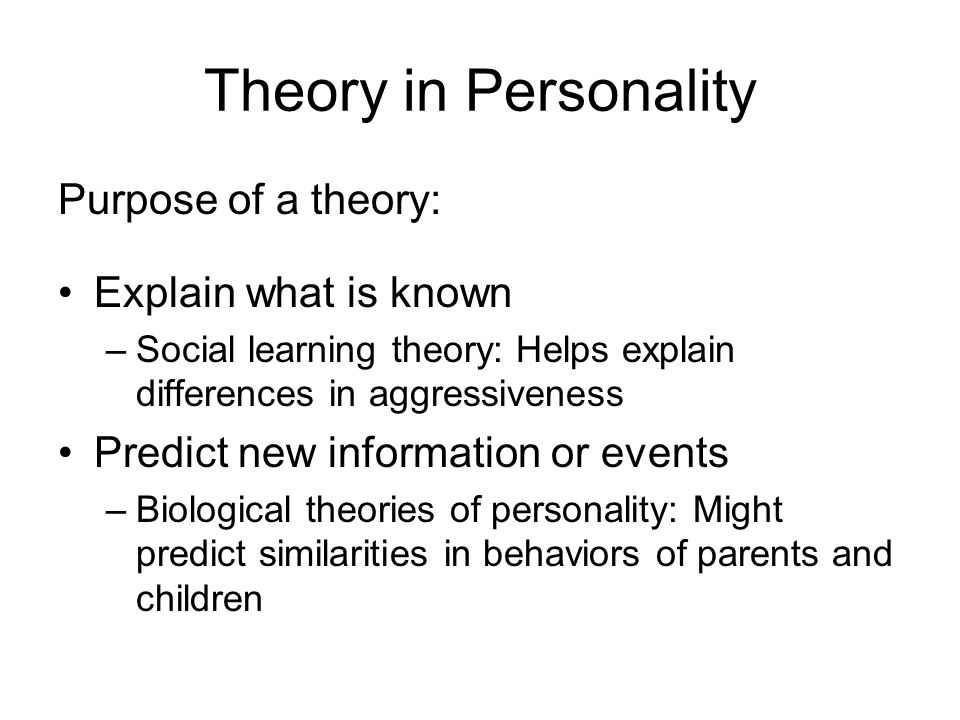 research in theories of personality N biological theories of personality attempt to explain differences in behaviour in terms  n research in behavioural genetics has permitted the examination of both.