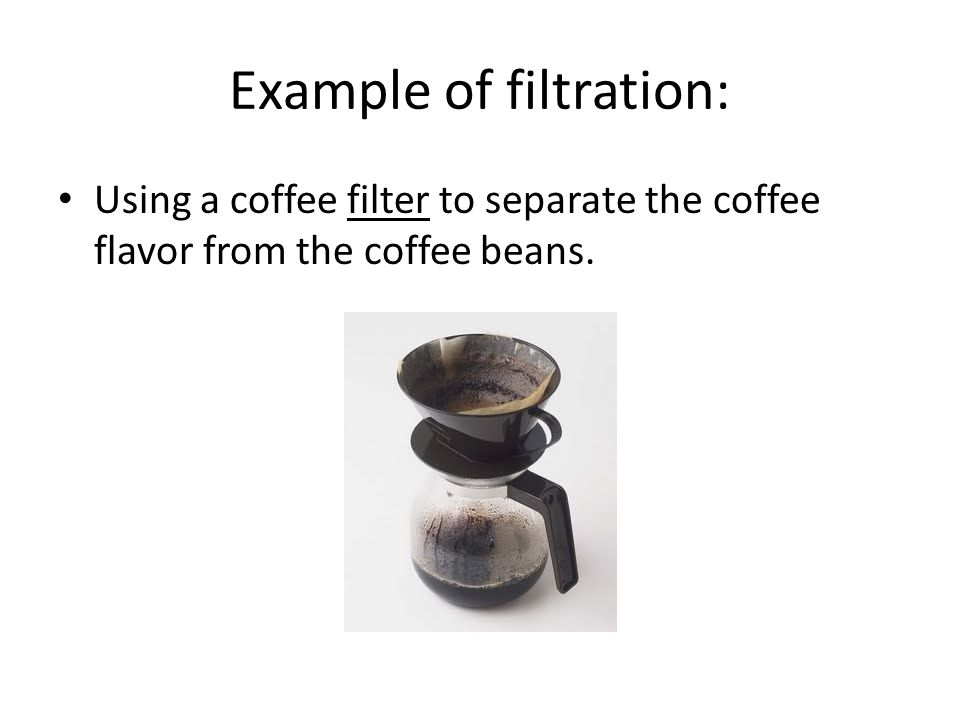 Example of filtration: