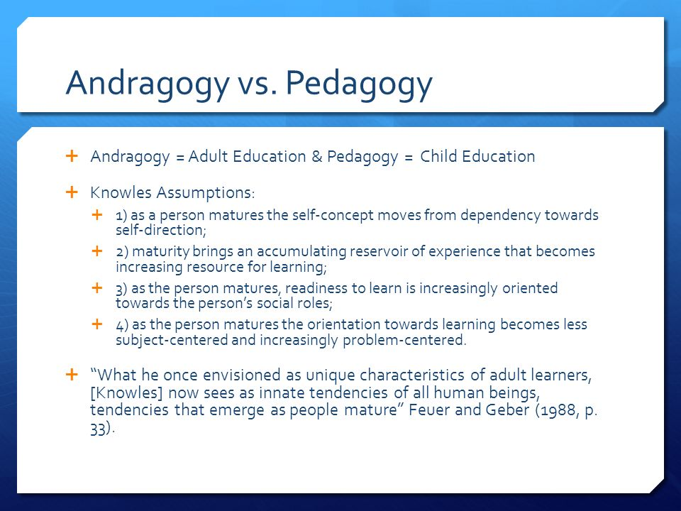 the difference between andragogy and pedagogy How both theories are used in a blended capacity to meet the needs of joint  but  how, given the previously stated differences in mission sets and  joint military  leaders, examining andragogy and pedagogy as theories of.