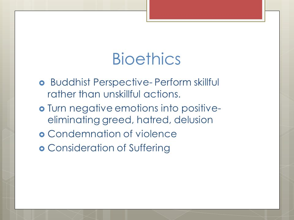 buddhist bioethics Alongside beginning a career as a bioethicist, i have interviewed people from buddhist jain, and hindu traditions for my dissertation research i am investigating end-of-life decision-making and the effect of migration, gender and vulnerability on healthcare access.
