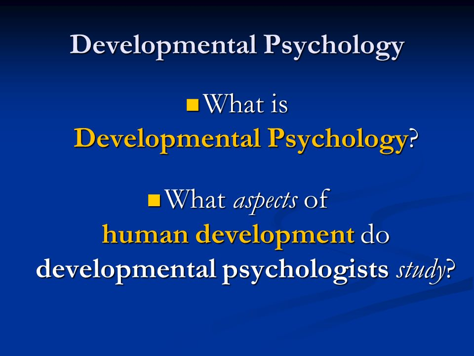 developmental psychologists Development in infancy and childhood in utero, the brain develops rapidly,  developmental psychologists also study personality development in children.