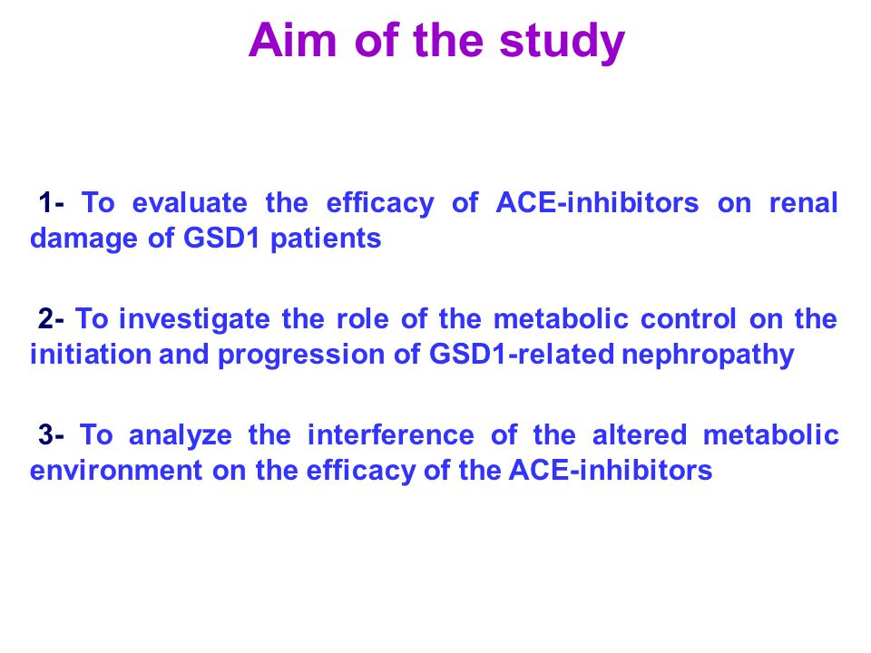 Aim of the study 1- To evaluate the efficacy of ACE-inhibitors on renal damage of GSD1 patients.
