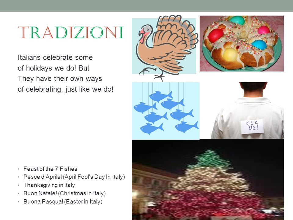 tradizioni Italians celebrate some of holidays we do! But