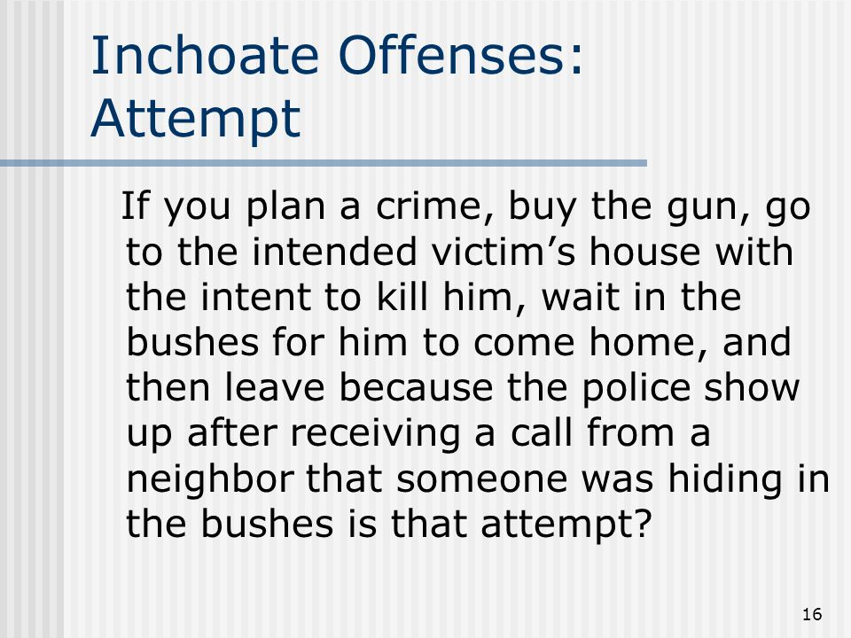 what is inchoate crimes Although there are many different kinds of crimes, criminal acts can generally be divided into four primary categories: personal crimes, property crimes, inchoate crimes, statutory crimes, and financial crimes.
