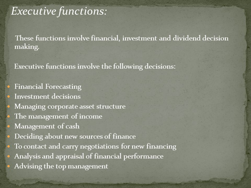 Executive functions: These functions involve financial, investment and dividend decision making.