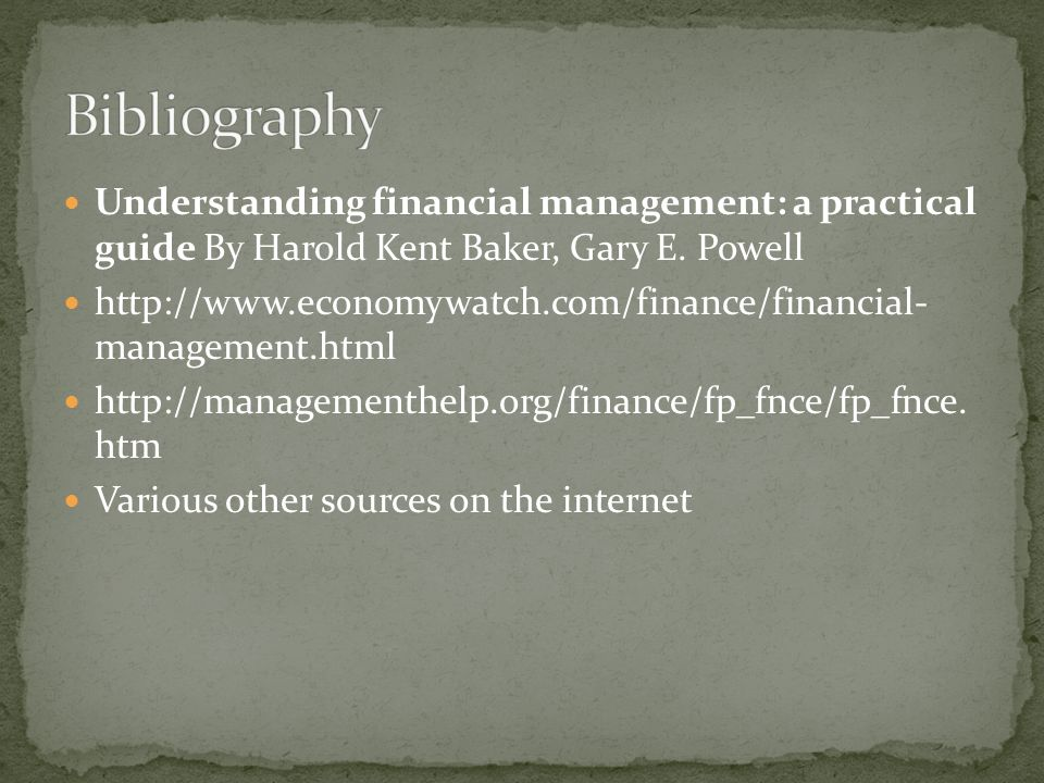 Bibliography Understanding financial management: a practical guide By Harold Kent Baker, Gary E. Powell.