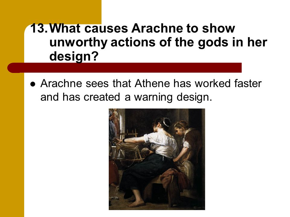 What causes Arachne to show unworthy actions of the gods in her design