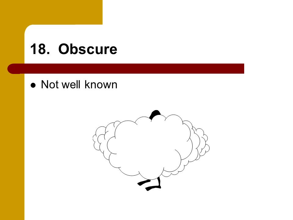 18. Obscure Not well known
