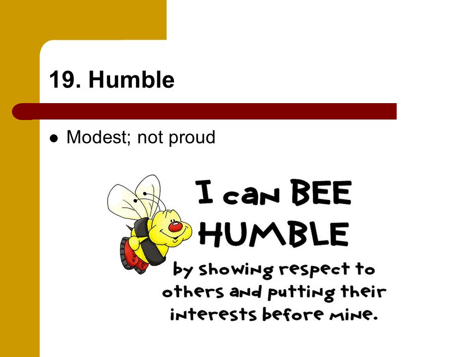 19. Humble Modest; not proud