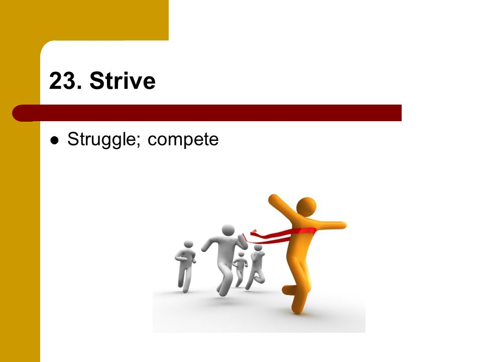 23. Strive Struggle; compete