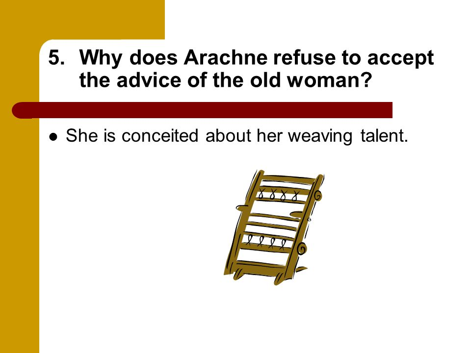Why does Arachne refuse to accept the advice of the old woman
