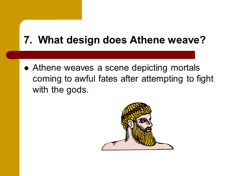 7. What design does Athene weave