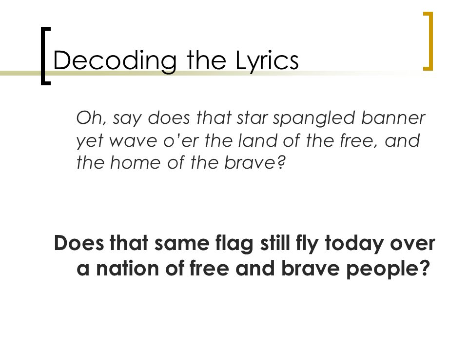 Lyric lyrics for brave : The Story of our Nation's Anthem - ppt download