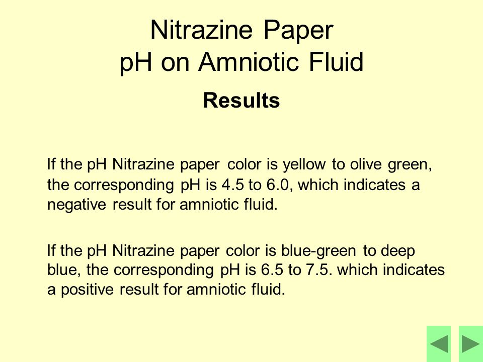 nitrazine paper Have the client lay down, using a speculum bring the cervix into view, collect a sample of pooling liquid near the cervix (using a sterile swab or sterile glove.
