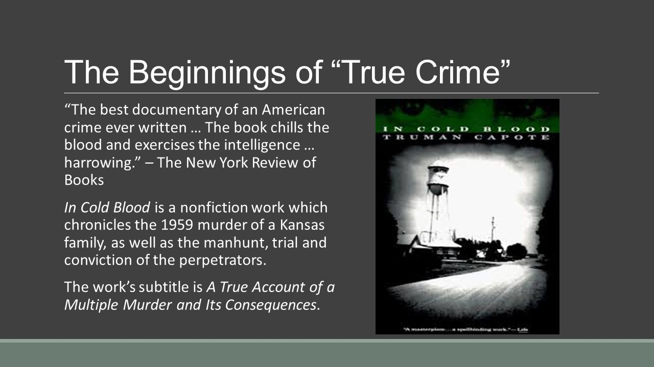 the analysis of a murder in truman capotes in cold blood Police have exhumed the bodies of two men convicted of and executed for the 1959 murders of a kansas family made famous by truman capote's nonfiction masterpiece in cold blood in a bid to solve the slayings of a florida family killed weeks later.