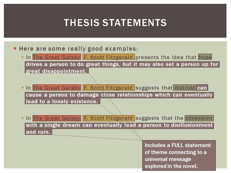possible thesis statements for the great gatsby Hi i am writing an essay on the great gatsby centered around the subject of the past more specifically nostalgia i am having trouble formulating a good thesis statement.