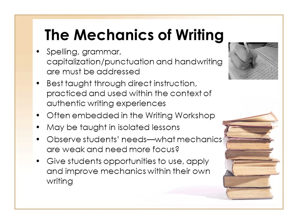 writing mechanics Text only | back english composition 1 checklist: style and mechanics below is a list of many things to consider as you are revising and proofreading your essays that should help you strengthen the style and mechanics of your writing.