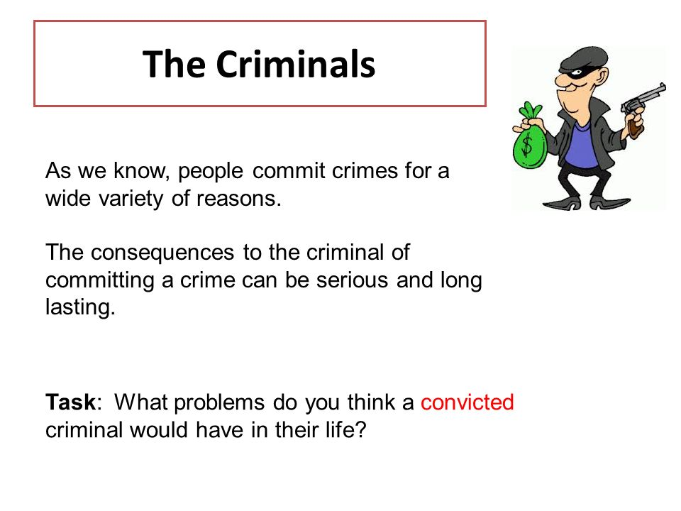 the consequences committing crimes Alcohol is a factor in 40% of all violent crimes today, and according to  and who  commit crimes as a result of the effect the drug has on their.