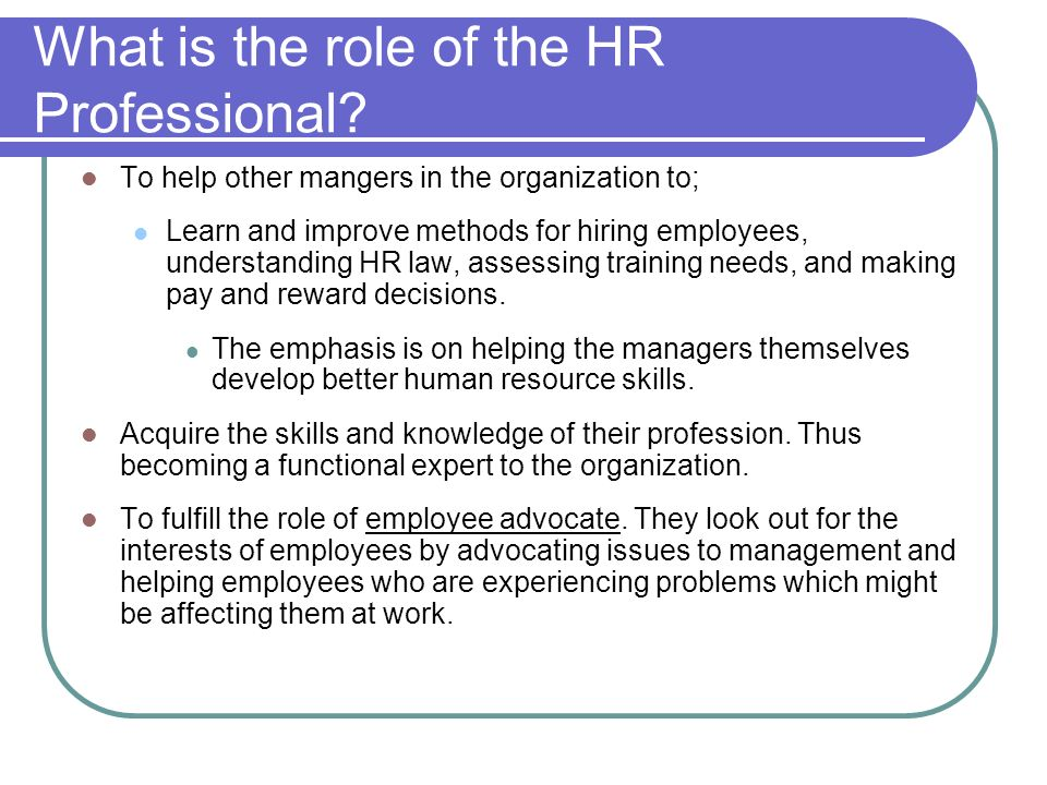 the role of the human resource professional At a glance • human resource professionals have a key role to play to help a company achieve its csr objectives employee involvement is a critical success factor for csr performance human resource managers have the tools and the opportunity to leverage employee commitment to, and engagement in, the firm's.