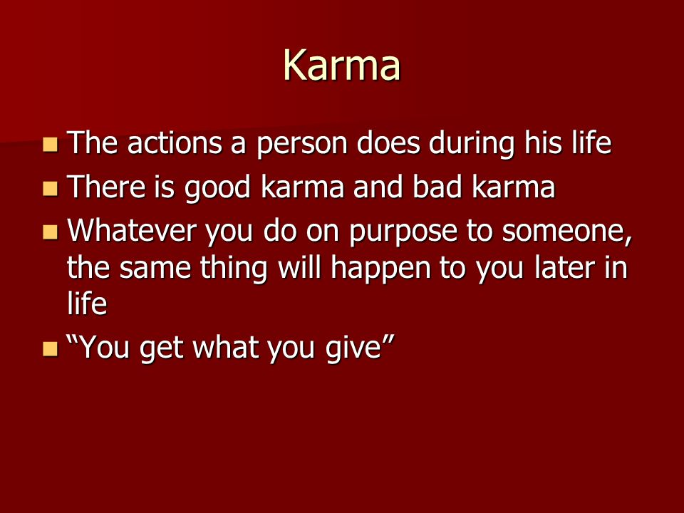 Karma The actions a person does during his life