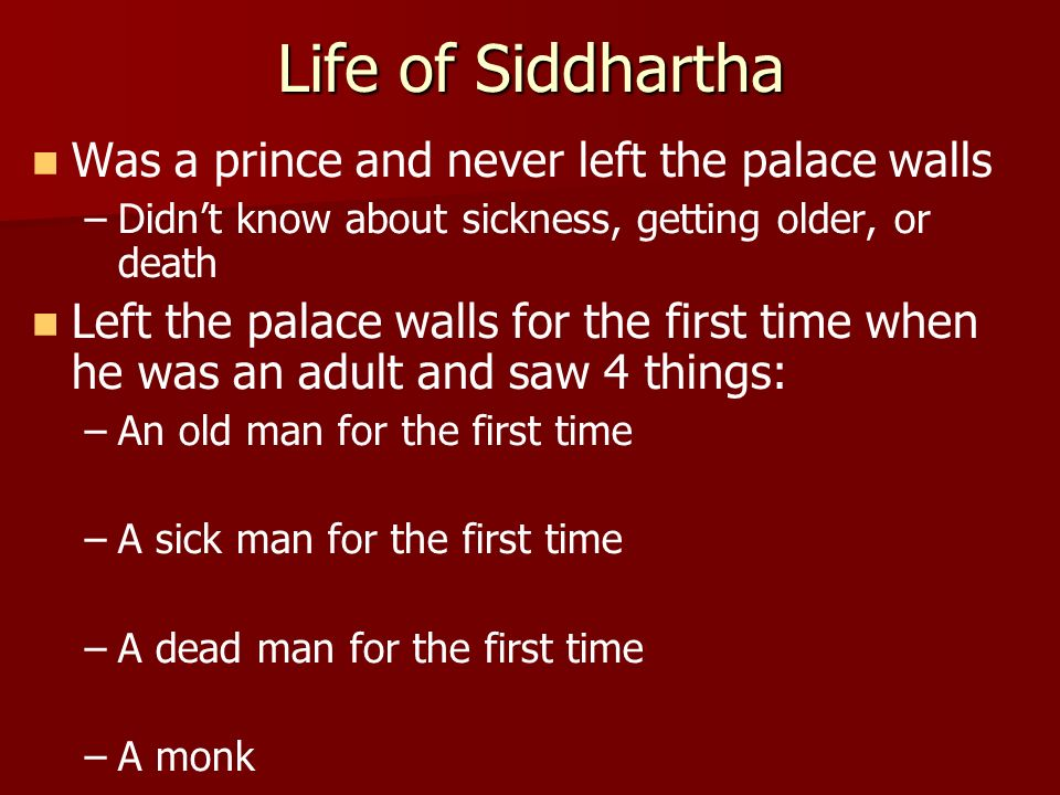 Life of Siddhartha Was a prince and never left the palace walls
