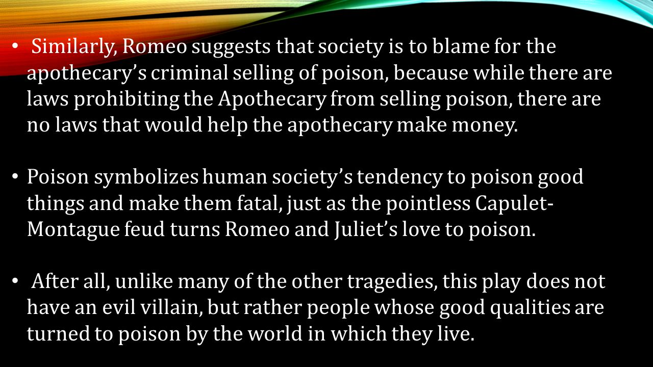 Similarly Romeo Suggests That Society Is To Blame For The Apothecarys Criminal Selling Of Poison