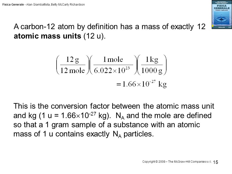 A carbon-12 atom by definition has a mass of exactly 12 atomic mass units (12 u).