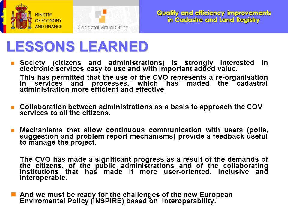 LESSONS LEARNED Society (citizens and administrations) is strongly interested in electronic services easy to use and with important added value.