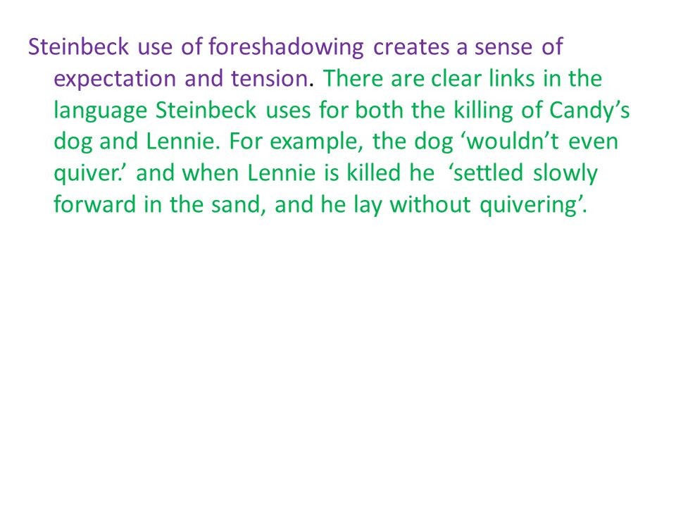 the use of foreshadowing in of mice and men Category: steinbeck of mice and men essays title: use of foreshadowing in john steinbeck's of mice and men.