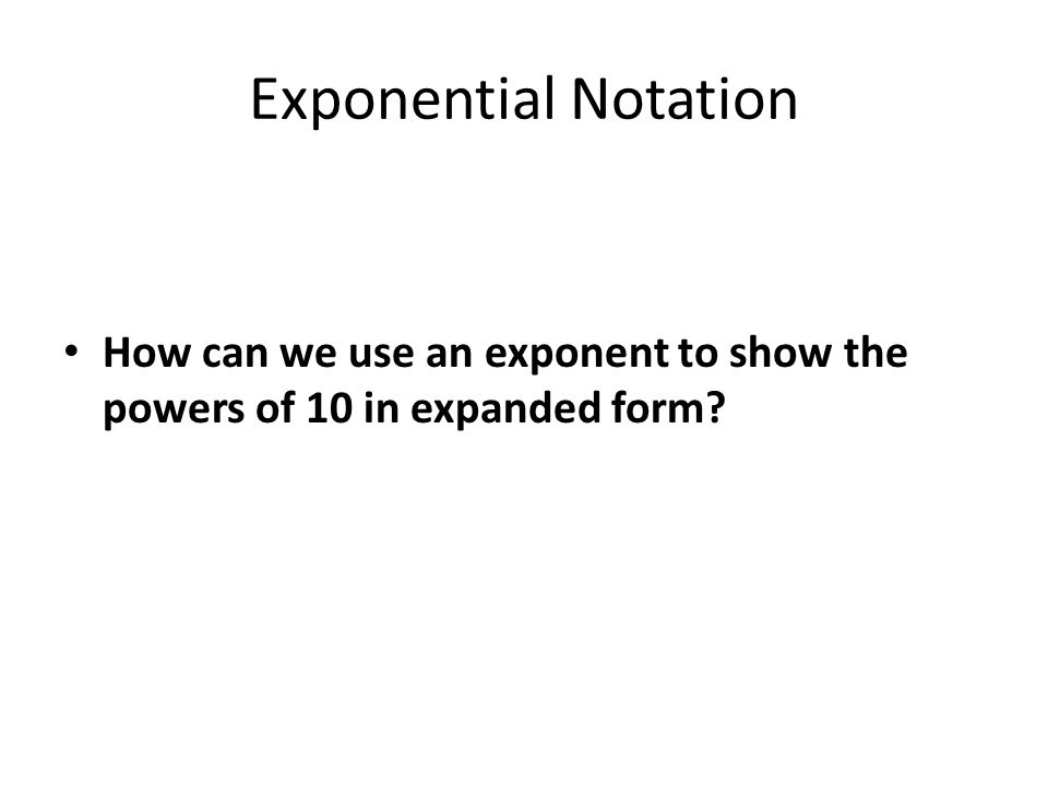 Exponential Notation How Can We Use An Exponent To Show The Powers