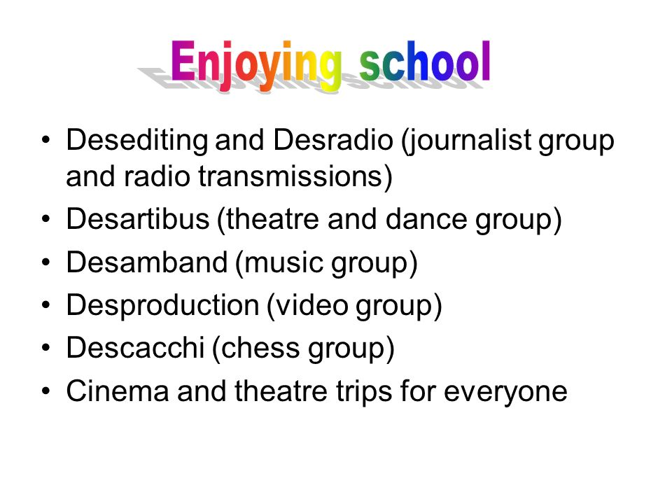 Enjoying school Desediting and Desradio (journalist group and radio transmissions) Desartibus (theatre and dance group)